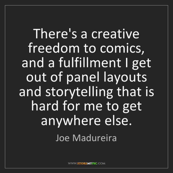 Joe Madureira: There's a creative freedom to comics, and a fulfillment...