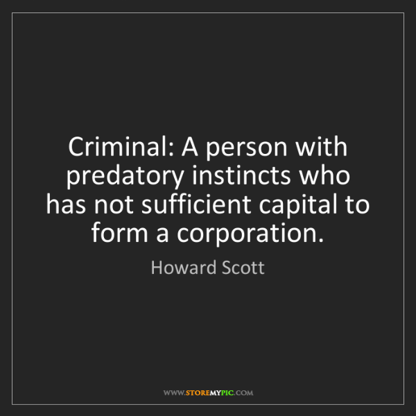 Howard Scott: Criminal: A person with predatory instincts who has not...