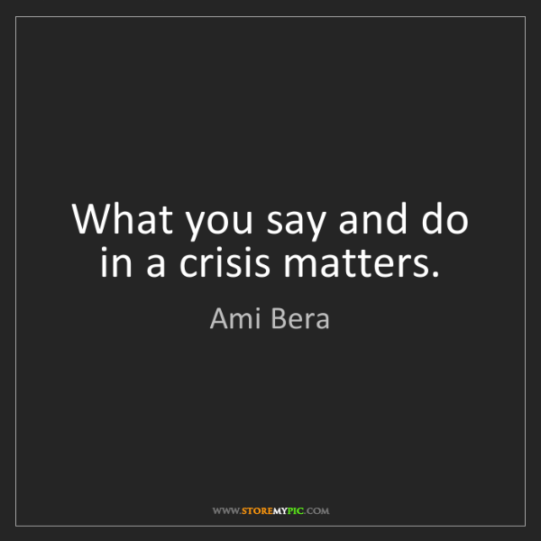 Ami Bera: What you say and do in a crisis matters.