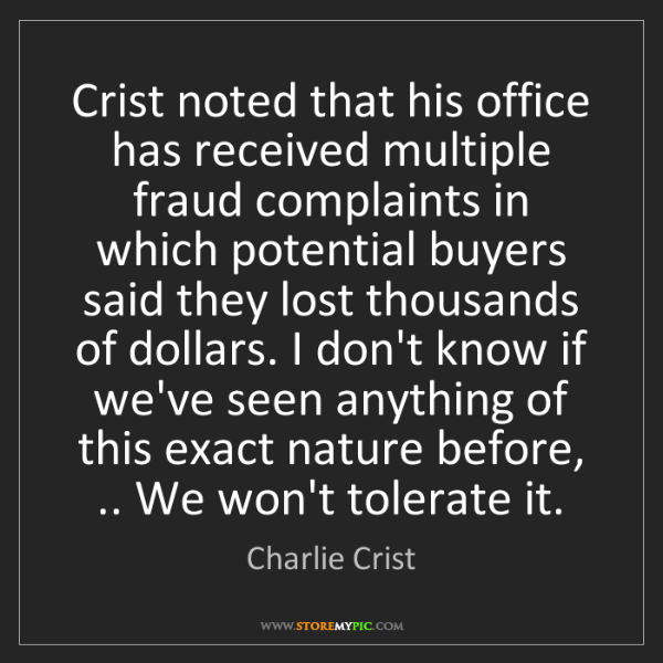 Charlie Crist: Crist noted that his office has received multiple fraud...