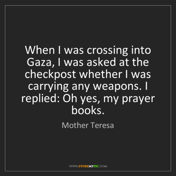 Mother Teresa: When I was crossing into Gaza, I was asked at the checkpost...