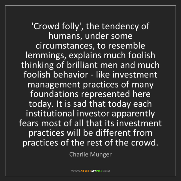 Charlie Munger: 'Crowd folly', the tendency of humans, under some circumstances,...