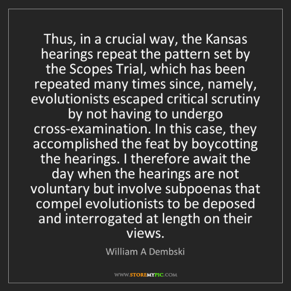 William A Dembski: Thus, in a crucial way, the Kansas hearings repeat the...