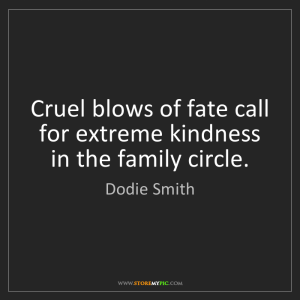Dodie Smith: Cruel blows of fate call for extreme kindness in the...