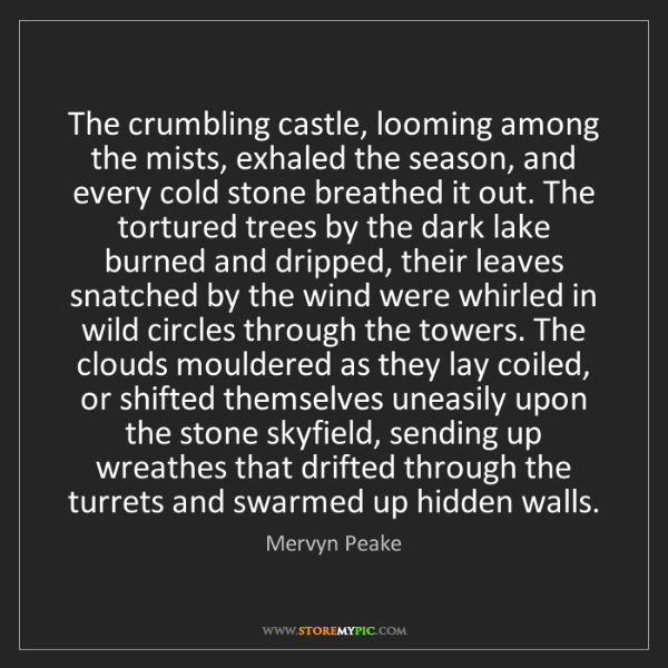 Mervyn Peake: The crumbling castle, looming among the mists, exhaled...