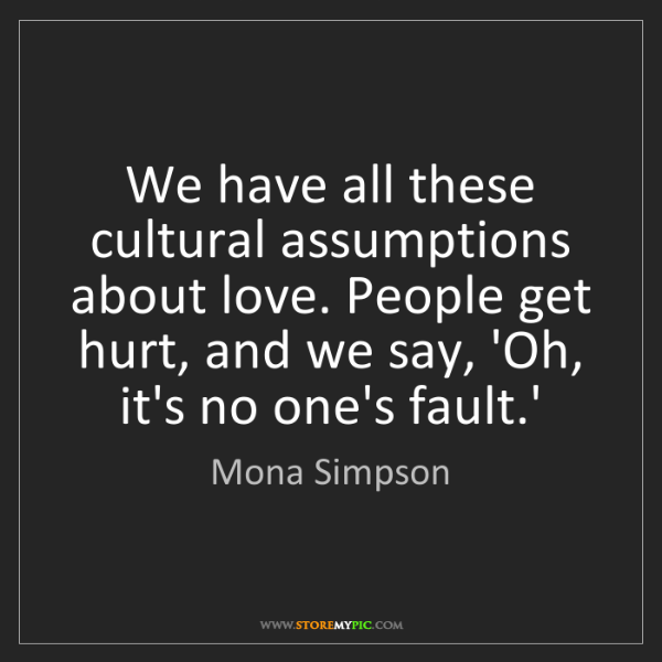 Mona Simpson: We have all these cultural assumptions about love. People...