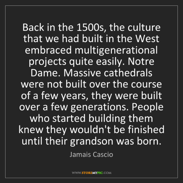 Jamais Cascio: Back in the 1500s, the culture that we had built in the...