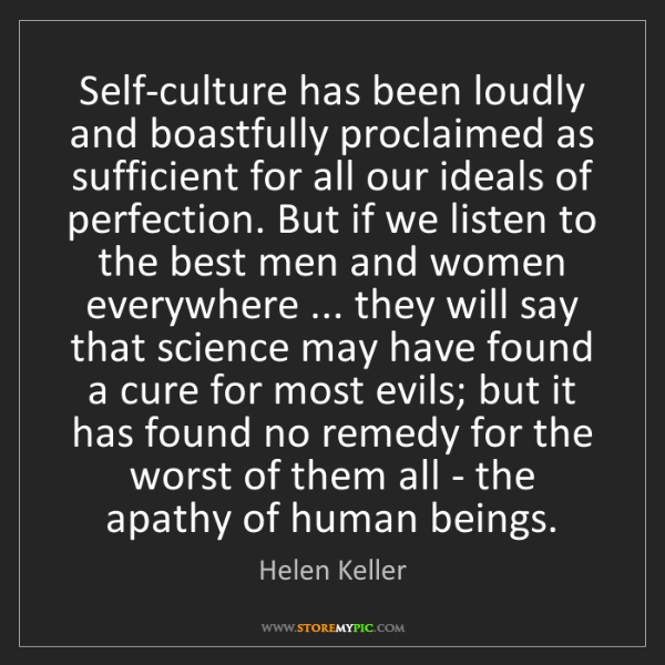 Helen Keller: Self-culture has been loudly and boastfully proclaimed...