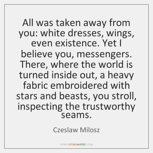 All was taken away from you: white dresses, wings, even existence. Yet ...