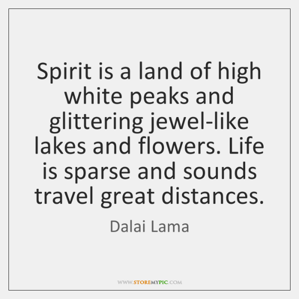 Spirit is a land of high white peaks and glittering jewel-like lakes ...