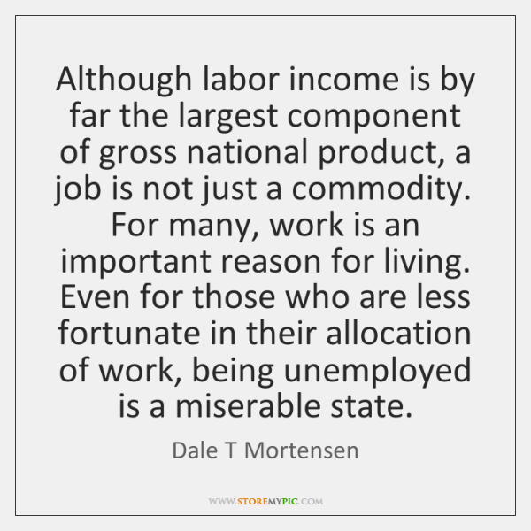 Although labor income is by far the largest component of gross national ...