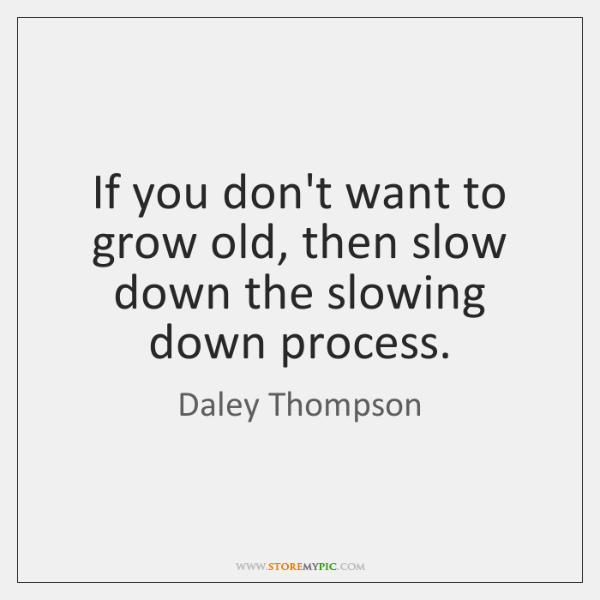 If you don't want to grow old, then slow down the slowing ...
