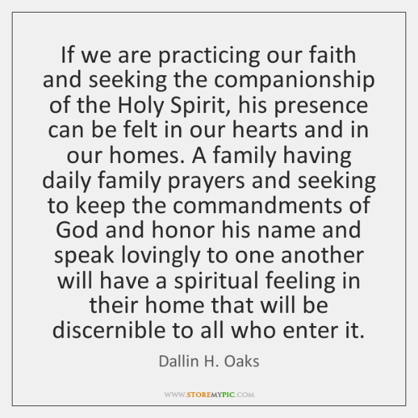 If we are practicing our faith and seeking the companionship of the ...