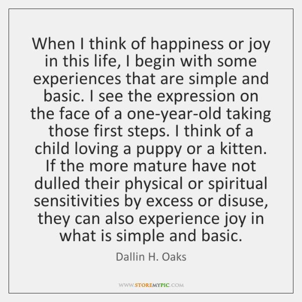 When I think of happiness or joy in this life, I begin ...