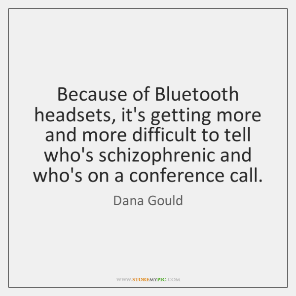 Because of Bluetooth headsets, it's getting more and more difficult to tell ...