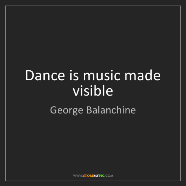 George Balanchine: Dance is music made visible