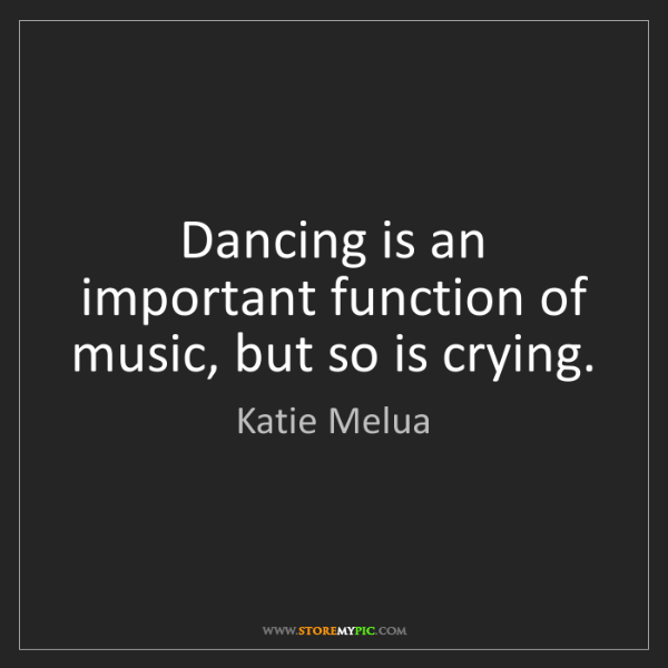 Katie Melua: Dancing is an important function of music, but so is...