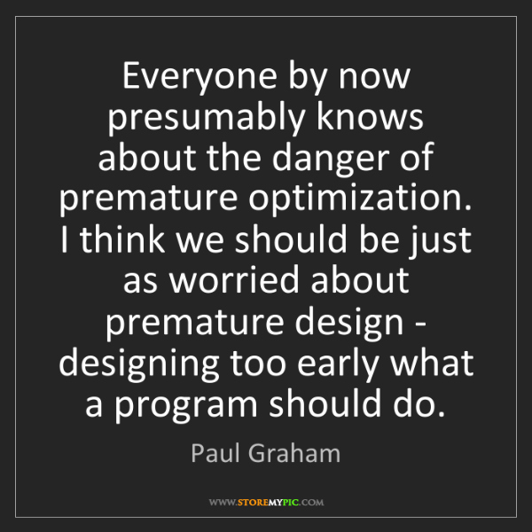 Paul Graham: Everyone by now presumably knows about the danger of...