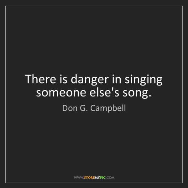 Don G. Campbell: There is danger in singing someone else's song.