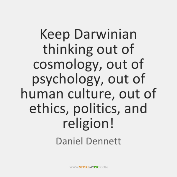 Keep Darwinian thinking out of cosmology, out of psychology, out of human ...