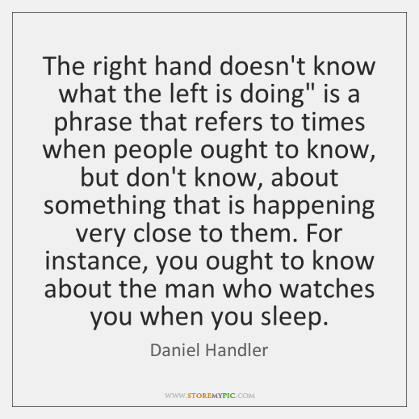 "The right hand doesn't know what the left is doing"" is a ..."