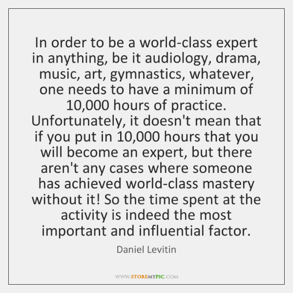 In order to be a world-class expert in anything, be it audiology, ...