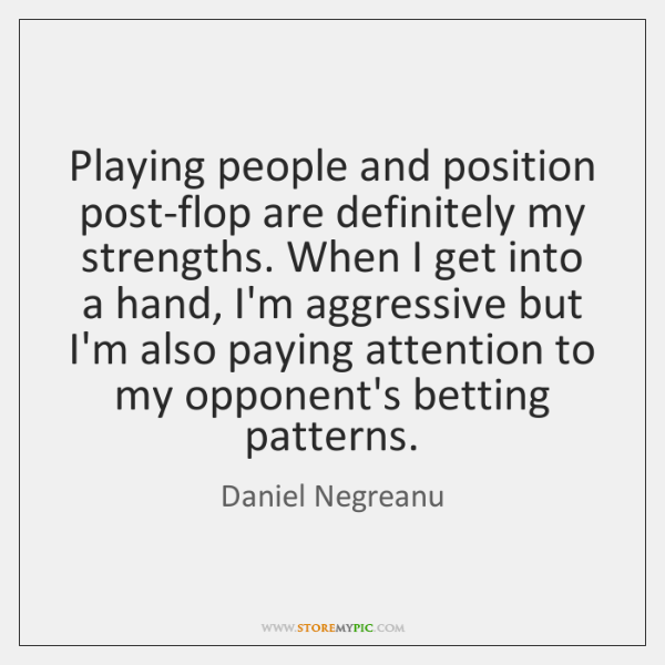 Playing people and position post-flop are definitely my strengths. When I get ...
