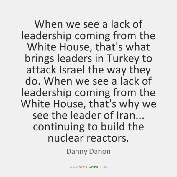 When we see a lack of leadership coming from the White House, ...