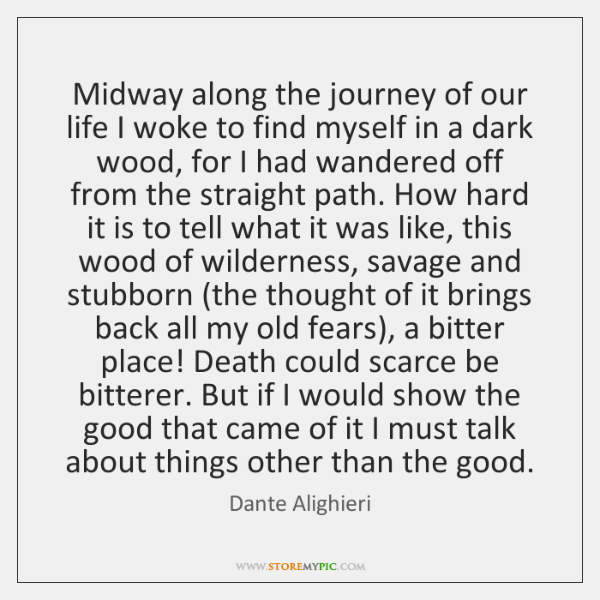 Midway along the journey of our life I woke to find myself ...