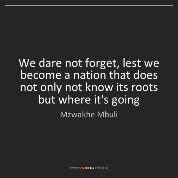 Mzwakhe Mbuli: We dare not forget, lest we become a nation that does...