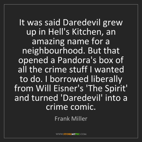 Frank Miller: It was said Daredevil grew up in Hell's Kitchen, an amazing...