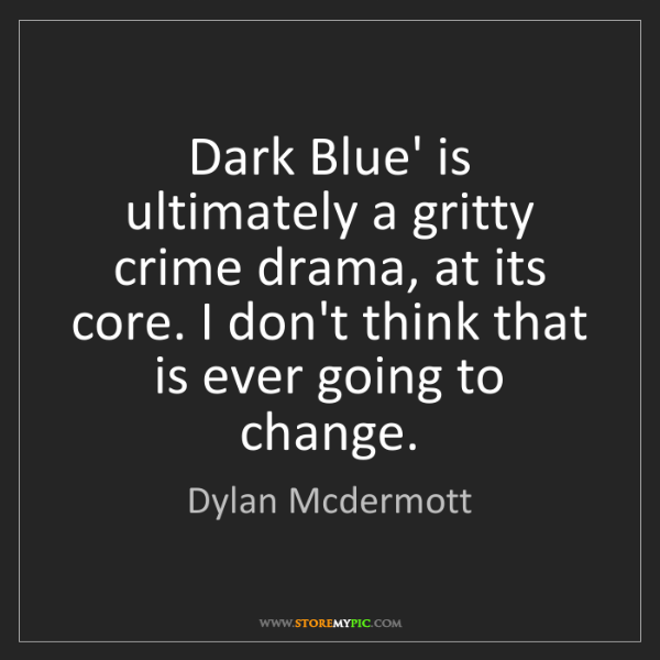 Dylan Mcdermott: Dark Blue' is ultimately a gritty crime drama, at its...