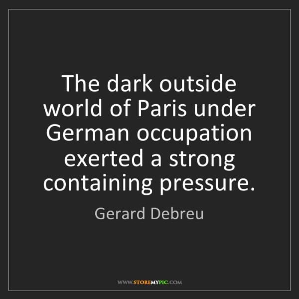 Gerard Debreu: The dark outside world of Paris under German occupation...