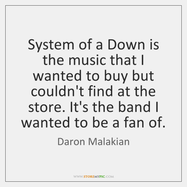 System of a Down is the music that I wanted to buy ...