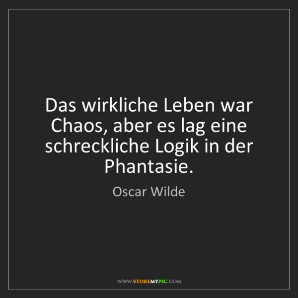 Oscar Wilde: Das wirkliche Leben war Chaos, aber es lag eine schreckliche...