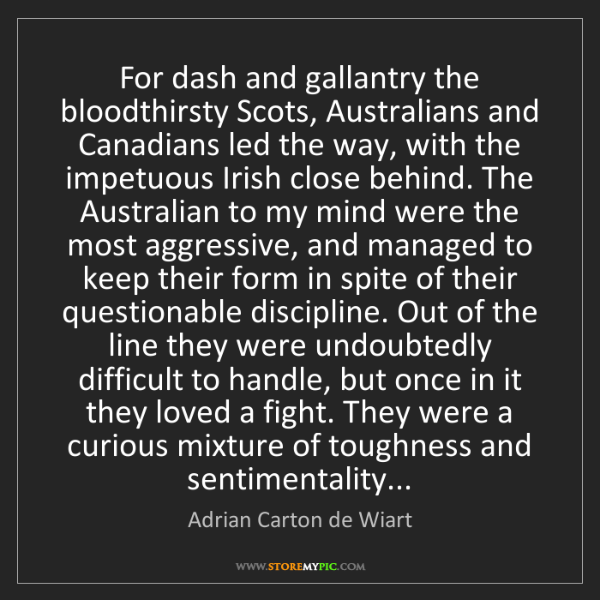 Adrian Carton de Wiart: For dash and gallantry the bloodthirsty Scots, Australians...