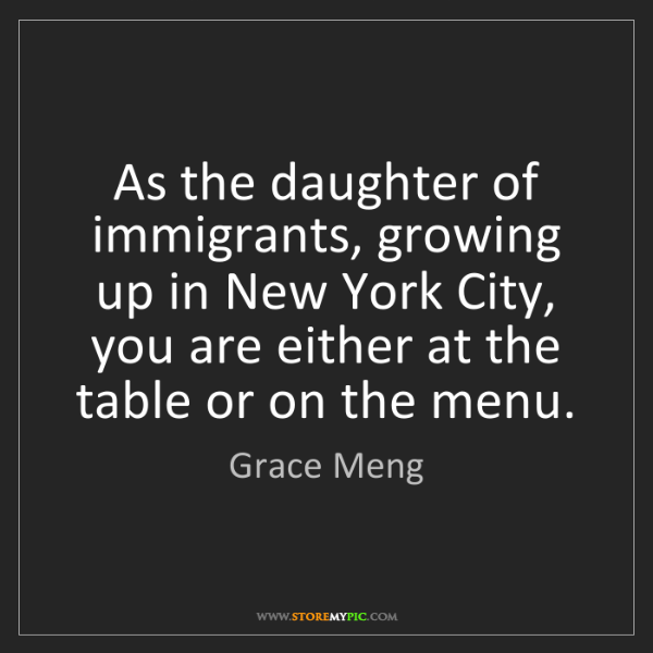 Grace Meng: As the daughter of immigrants, growing up in New York...