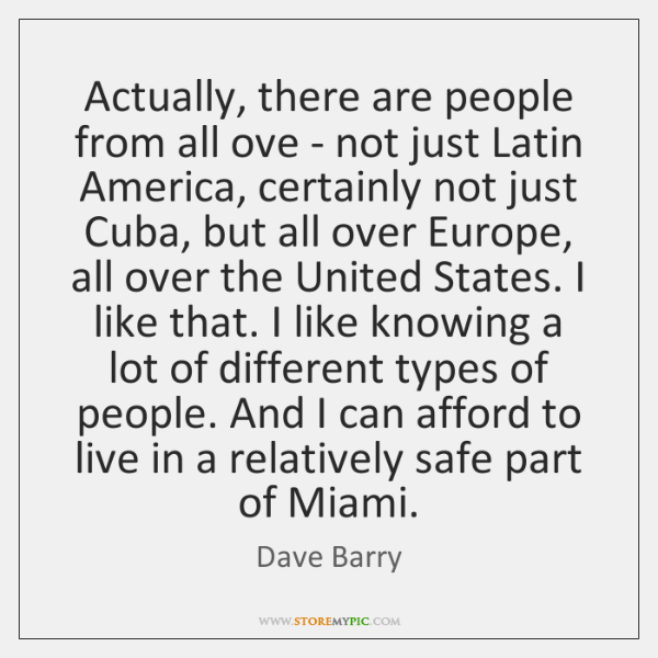 Actually, there are people from all ove - not just Latin America, ...