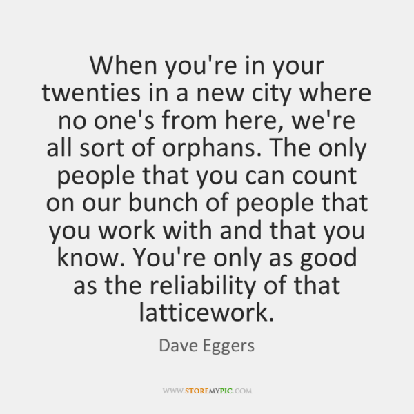 When you're in your twenties in a new city where no one's ...