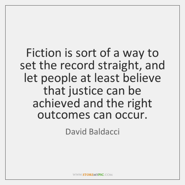Fiction is sort of a way to set the record straight, and ...