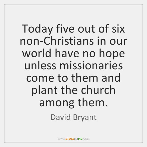 Today five out of six non-Christians in our world have no hope ...