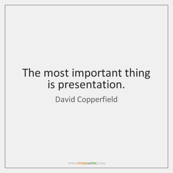 The most important thing is presentation.