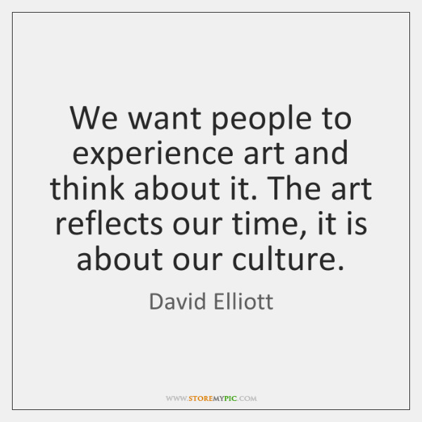 We want people to experience art and think about it. The art ...