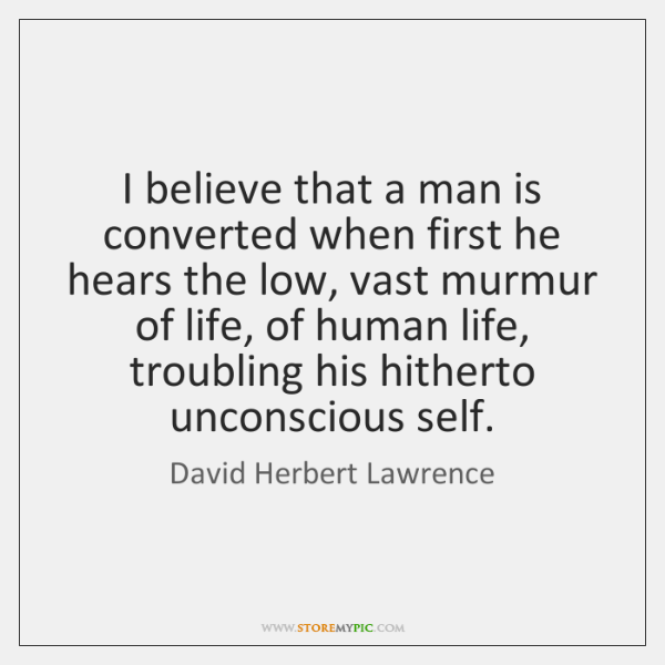 I believe that a man is converted when first he hears the ...