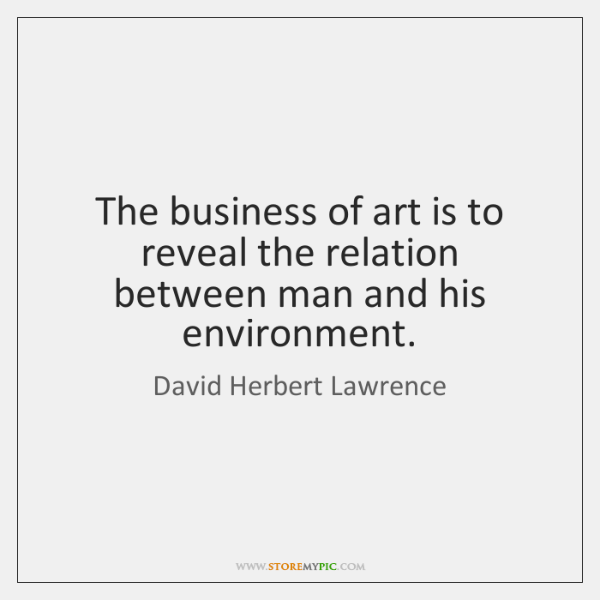The business of art is to reveal the relation between man and ...