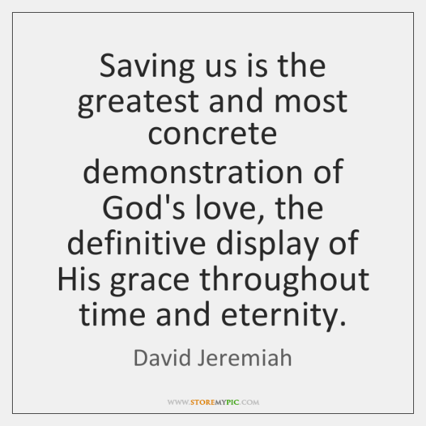 Saving us is the greatest and most concrete demonstration of God's love, ...