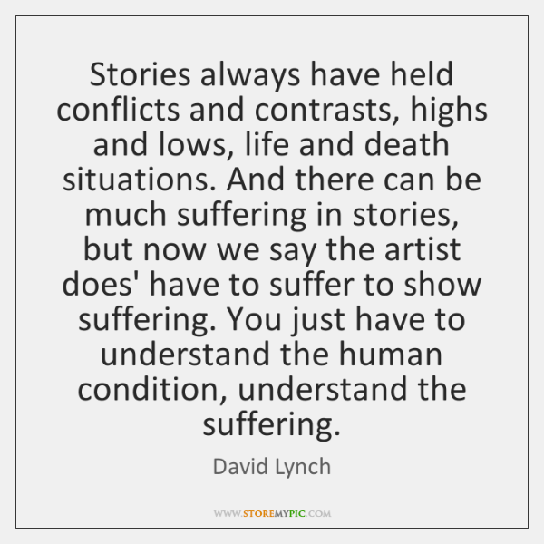 Stories always have held conflicts and contrasts, highs and lows, life and ...