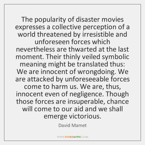 The popularity of disaster movies expresses a collective perception of a world ...