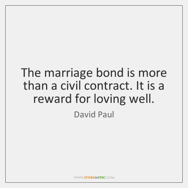 The marriage bond is more than a civil contract. It is a ...