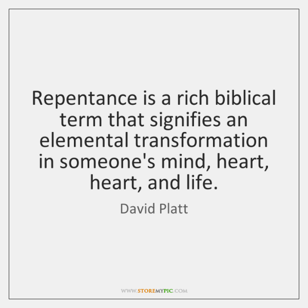 Repentance is a rich biblical term that signifies an elemental transformation in ...